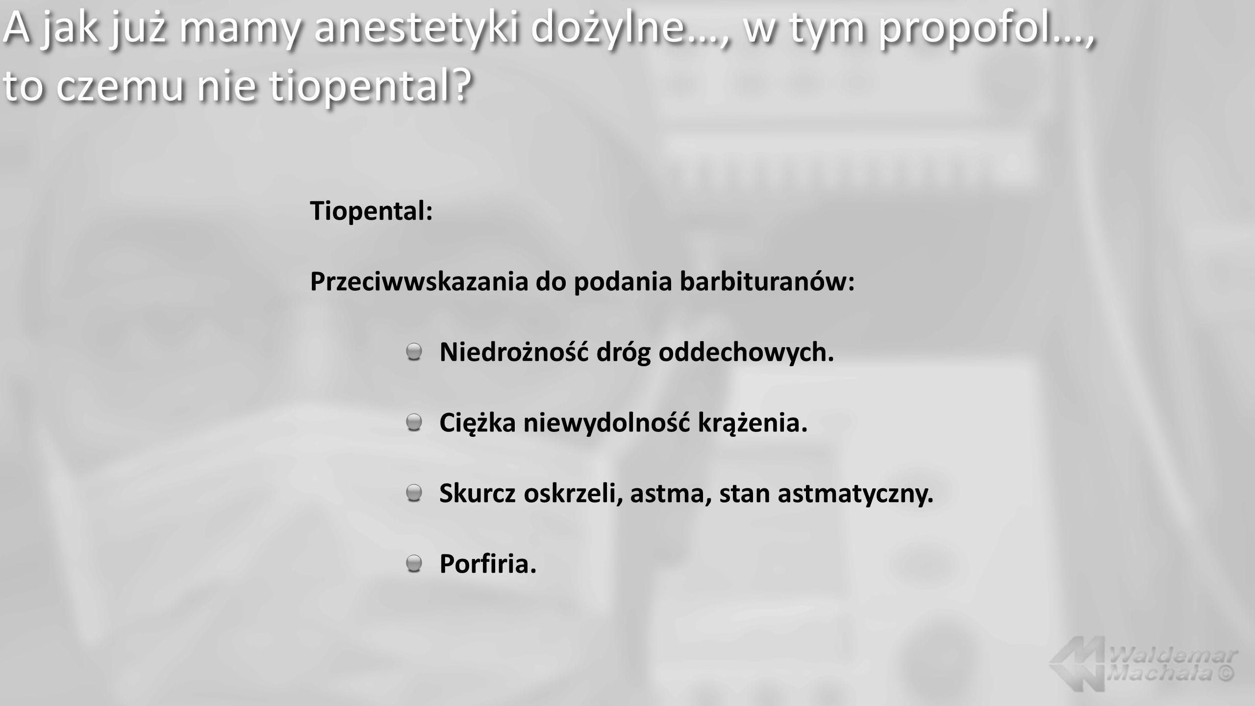 A jak już mamy anestetyki dożylne…, w tym propofol…, to czemu nie tiopental