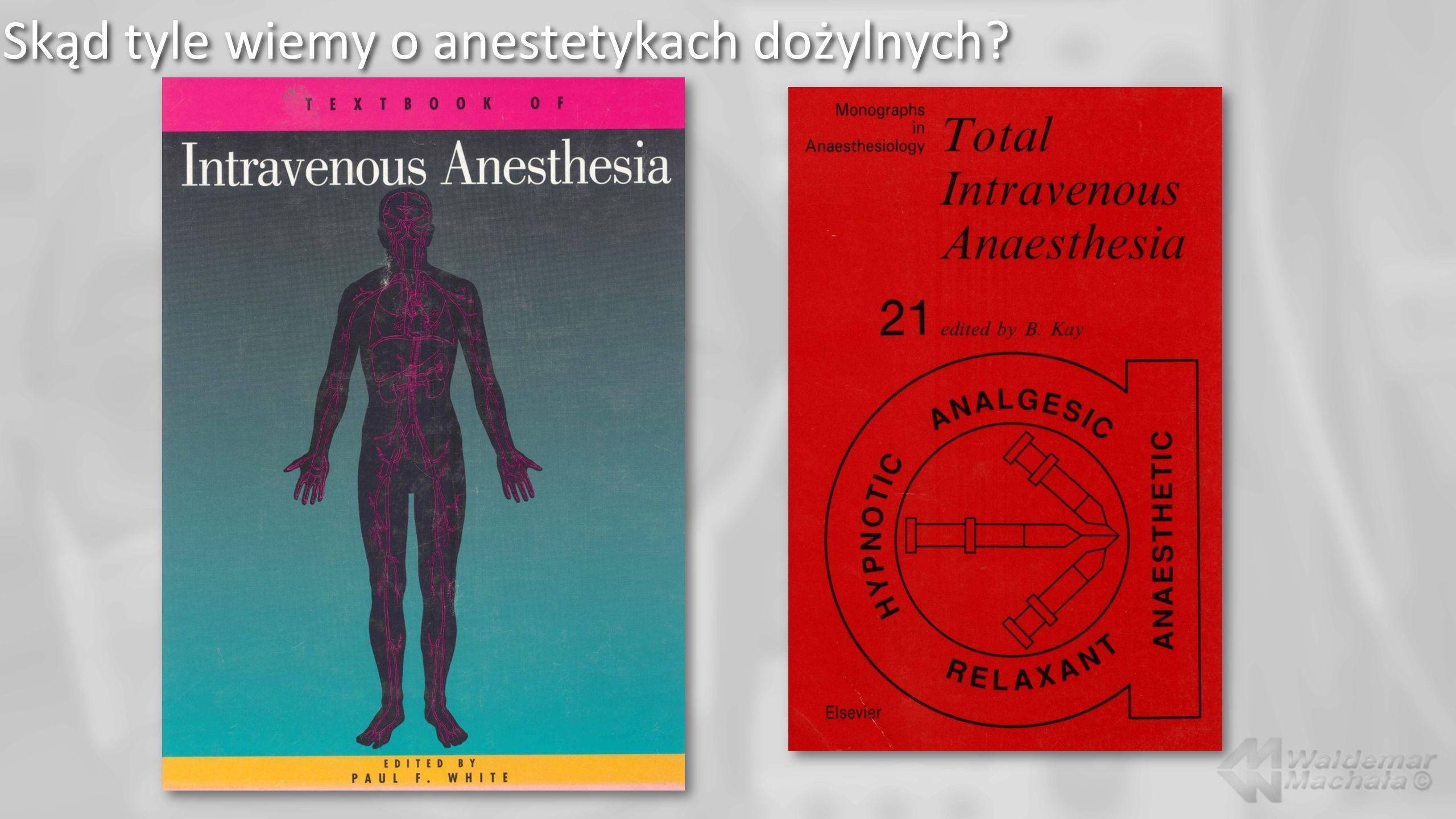 Skąd tyle wiemy o anestetykach dożylnych