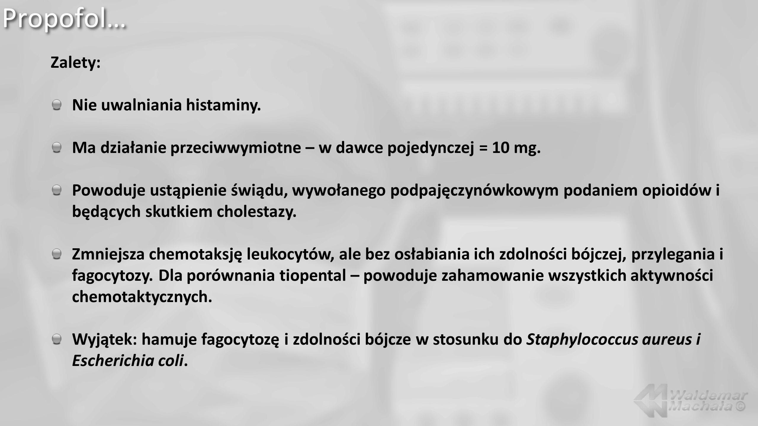 Propofol… Zalety: Nie uwalniania histaminy.