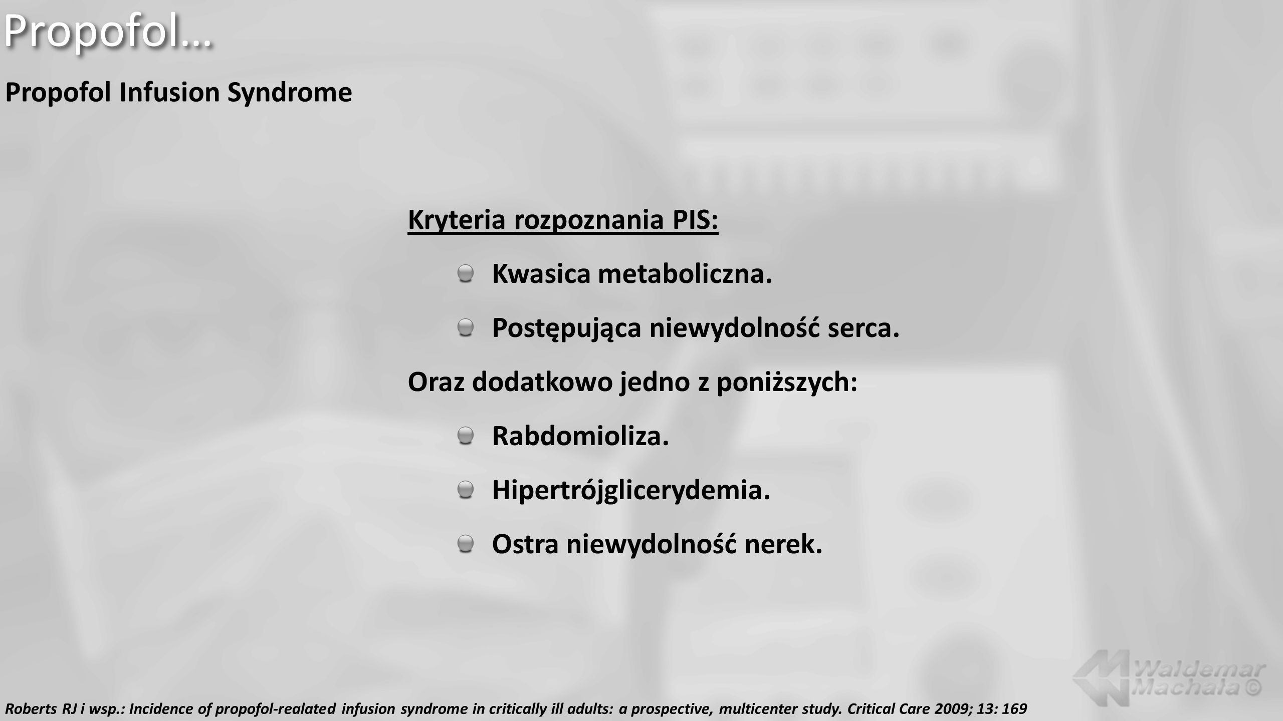 Propofol… Propofol Infusion Syndrome Kryteria rozpoznania PIS: