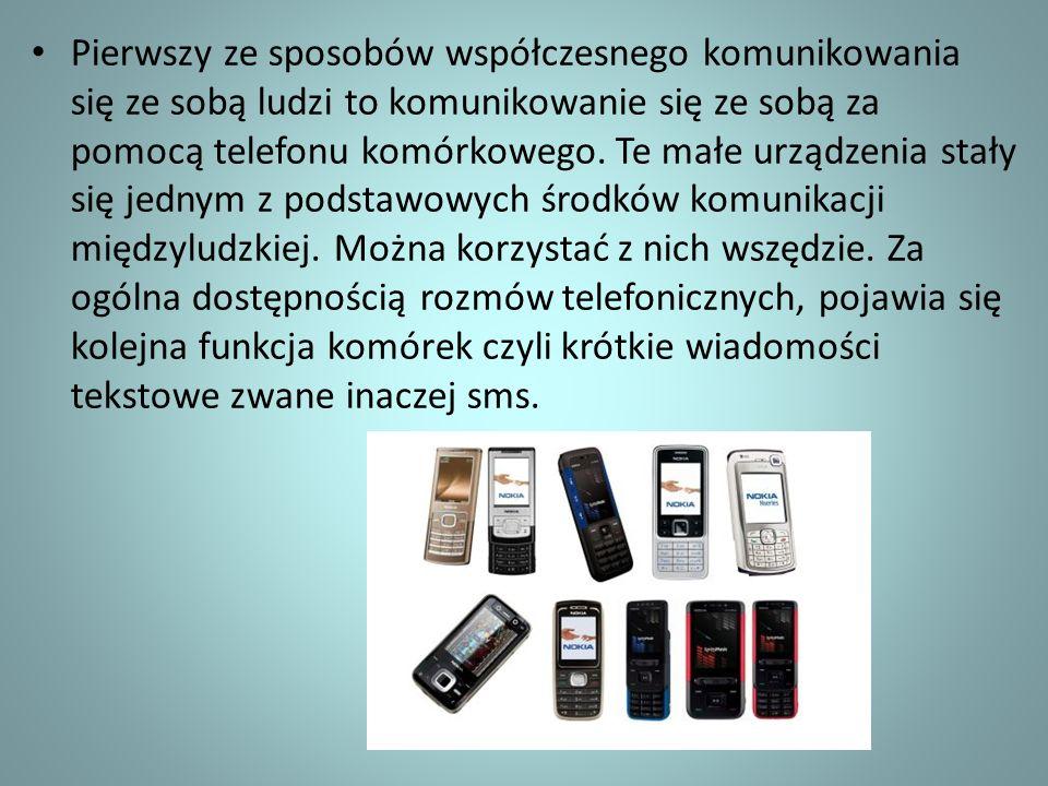 Pierwszy ze sposobów współczesnego komunikowania się ze sobą ludzi to komunikowanie się ze sobą za pomocą telefonu komórkowego.