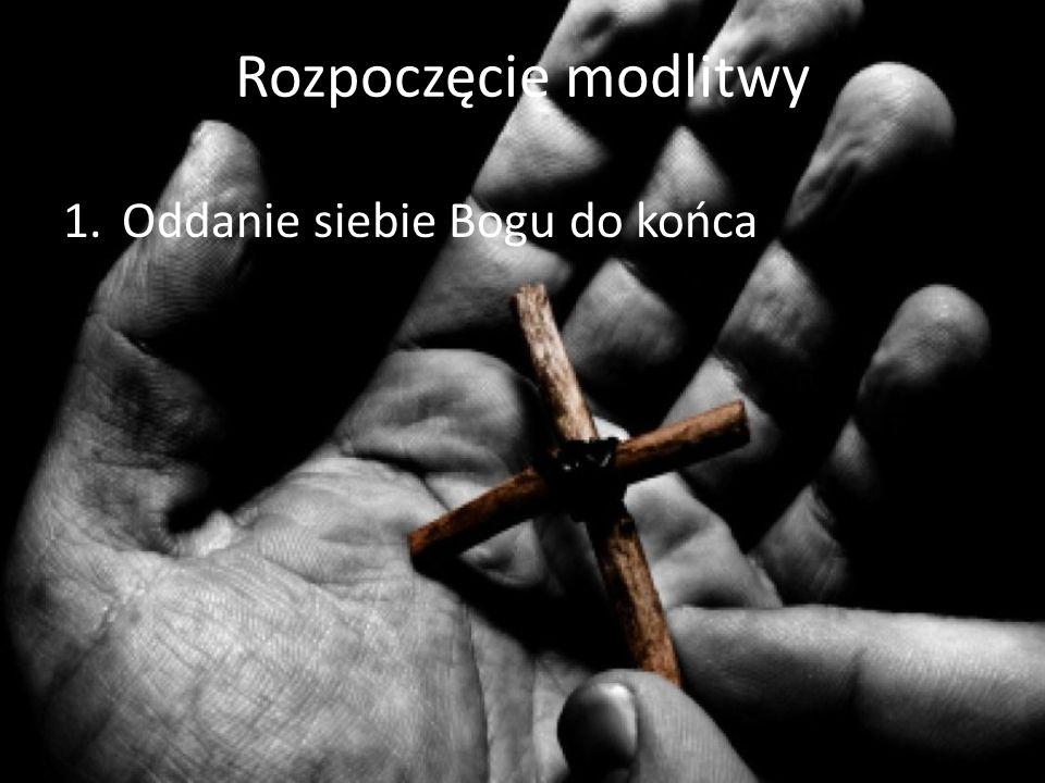 Rozpoczęcie modlitwy Oddanie siebie Bogu do końca