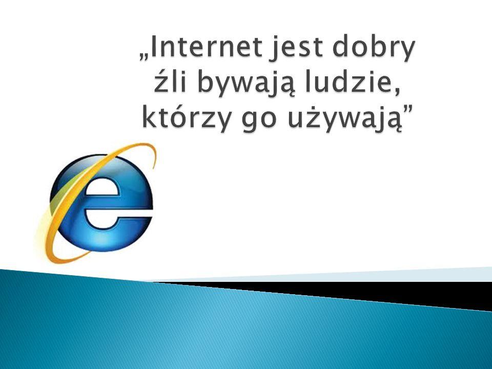"""""""Internet jest dobry źli bywają ludzie, którzy go używają"""