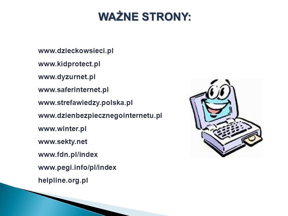 WAŻNE STRONY: www.dzieckowsieci.pl www.kidprotect.pl www.dyzurnet.pl