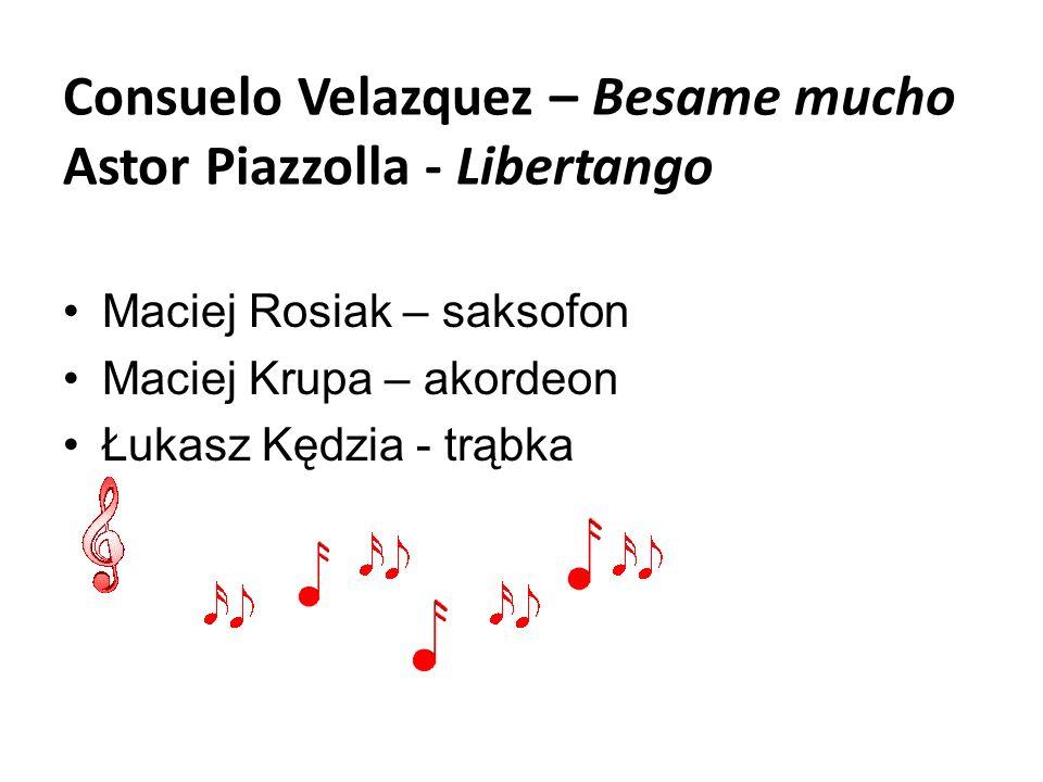 Consuelo Velazquez – Besame mucho Astor Piazzolla - Libertango