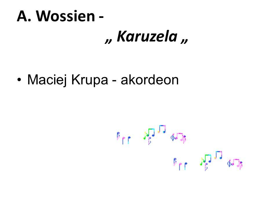 "A. Wossien - "" Karuzela "" Maciej Krupa - akordeon"