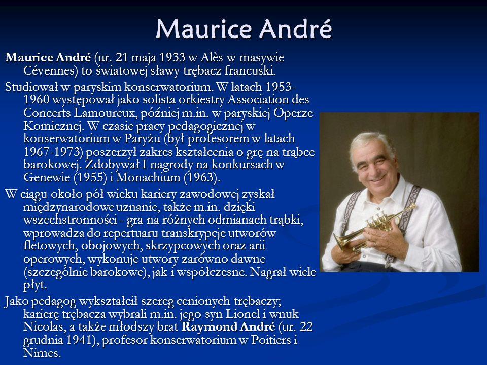 Maurice André Maurice André (ur. 21 maja 1933 w Alès w masywie Cévennes) to światowej sławy trębacz francuski.