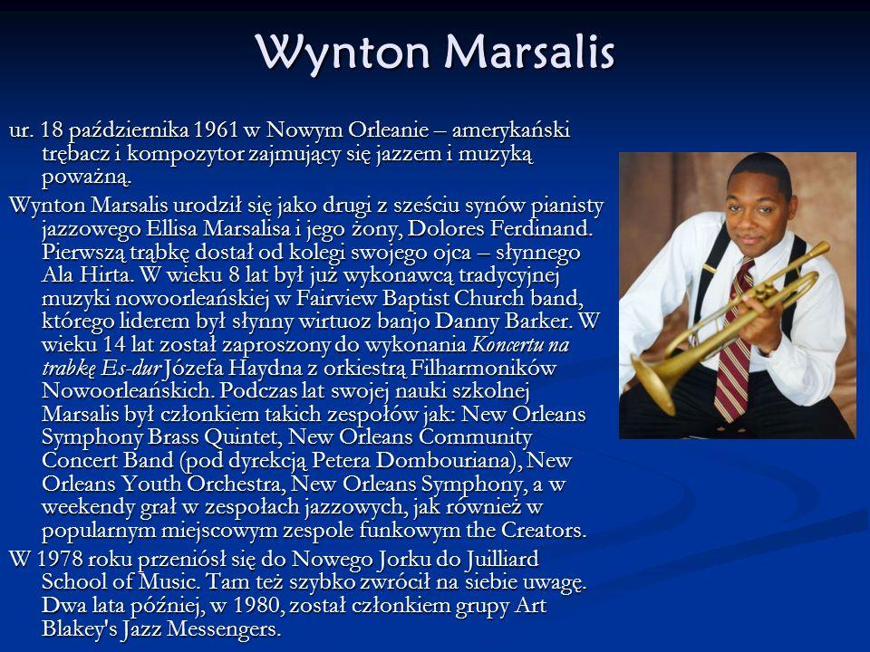 Wynton Marsalis ur. 18 października 1961 w Nowym Orleanie – amerykański trębacz i kompozytor zajmujący się jazzem i muzyką poważną.