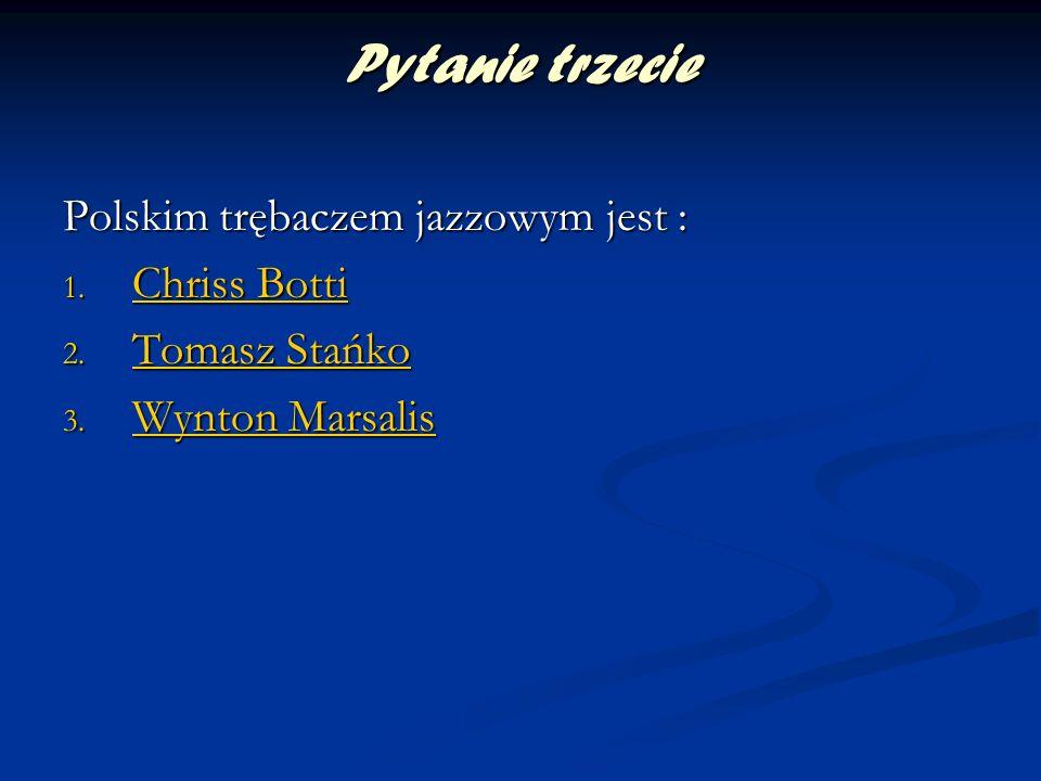 Pytanie trzecie Polskim trębaczem jazzowym jest : Chriss Botti