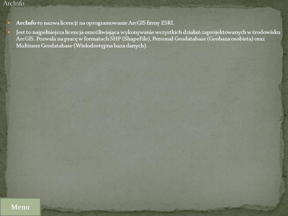 ArcInfo ArcInfo to nazwa licencji na oprogramowanie ArcGIS firmy ESRI.