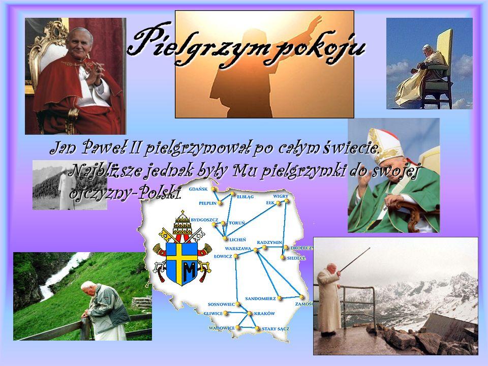 Pielgrzym pokojuJan Paweł II pielgrzymował po całym świecie.