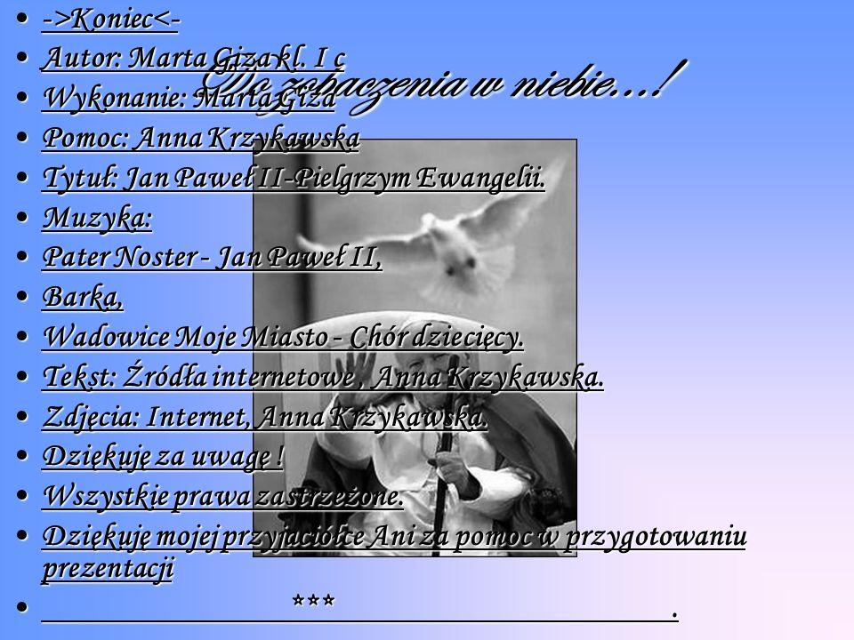 Do zobaczenia w niebie...! ->Koniec<- Autor: Marta Giza kl. I c