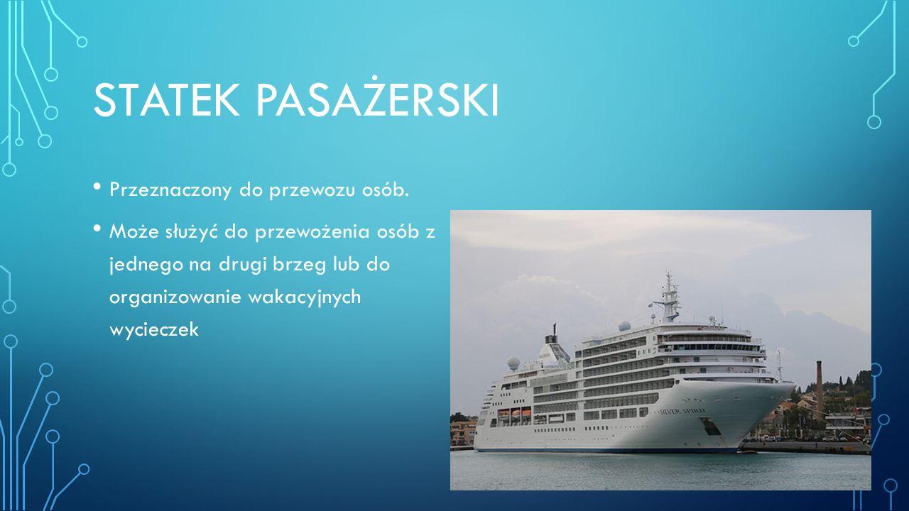 Statek pasażerski Przeznaczony do przewozu osób.