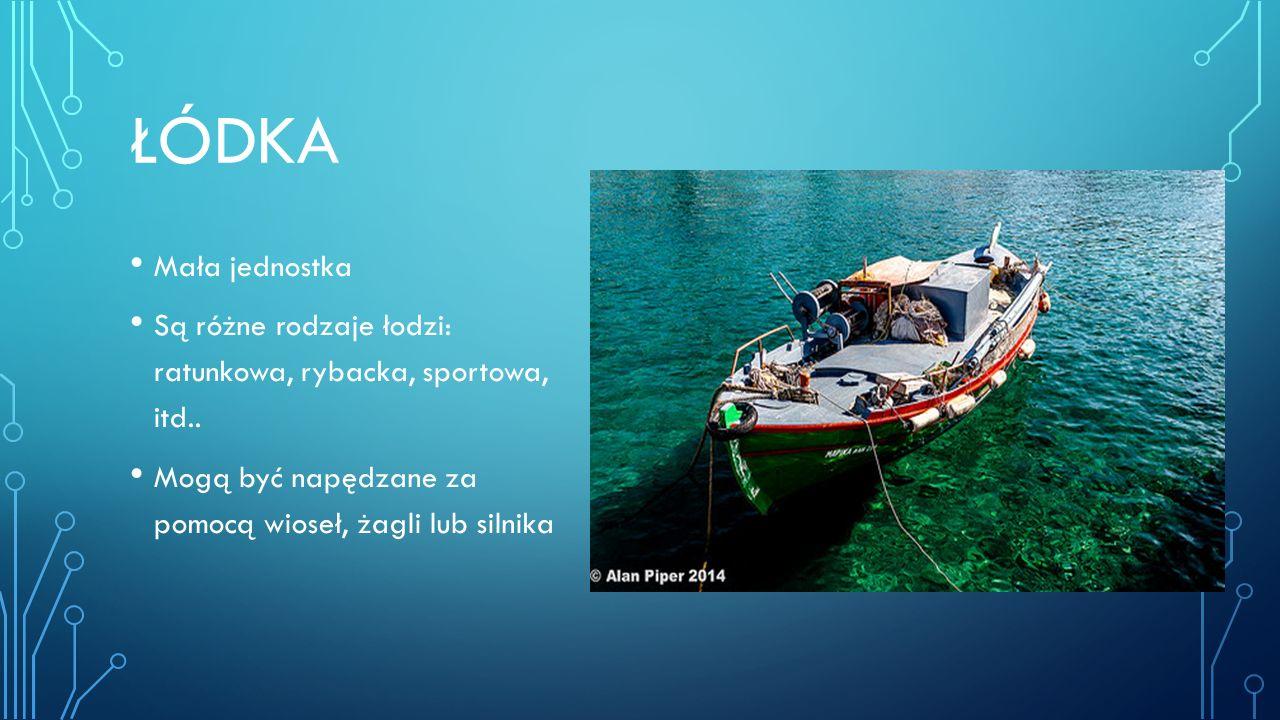 Łódka Mała jednostka. Są różne rodzaje łodzi: ratunkowa, rybacka, sportowa, itd..
