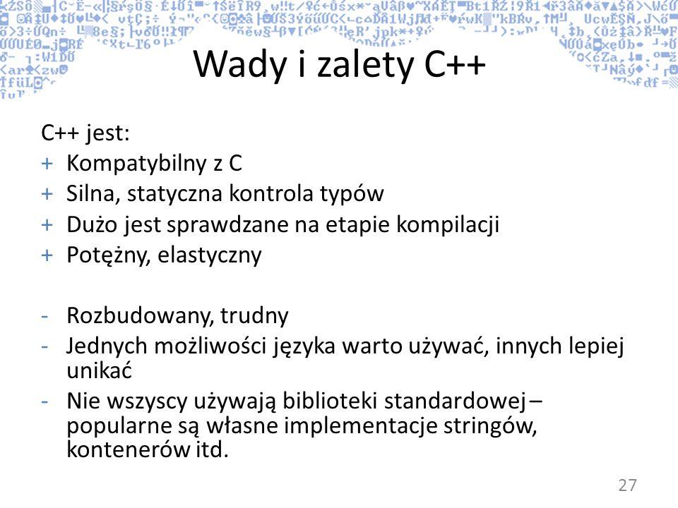 Wady i zalety C++ C++ jest: Kompatybilny z C