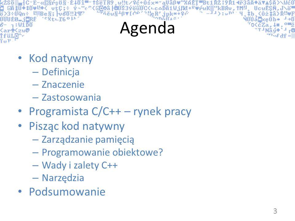 Agenda Kod natywny Programista C/C++ – rynek pracy Pisząc kod natywny