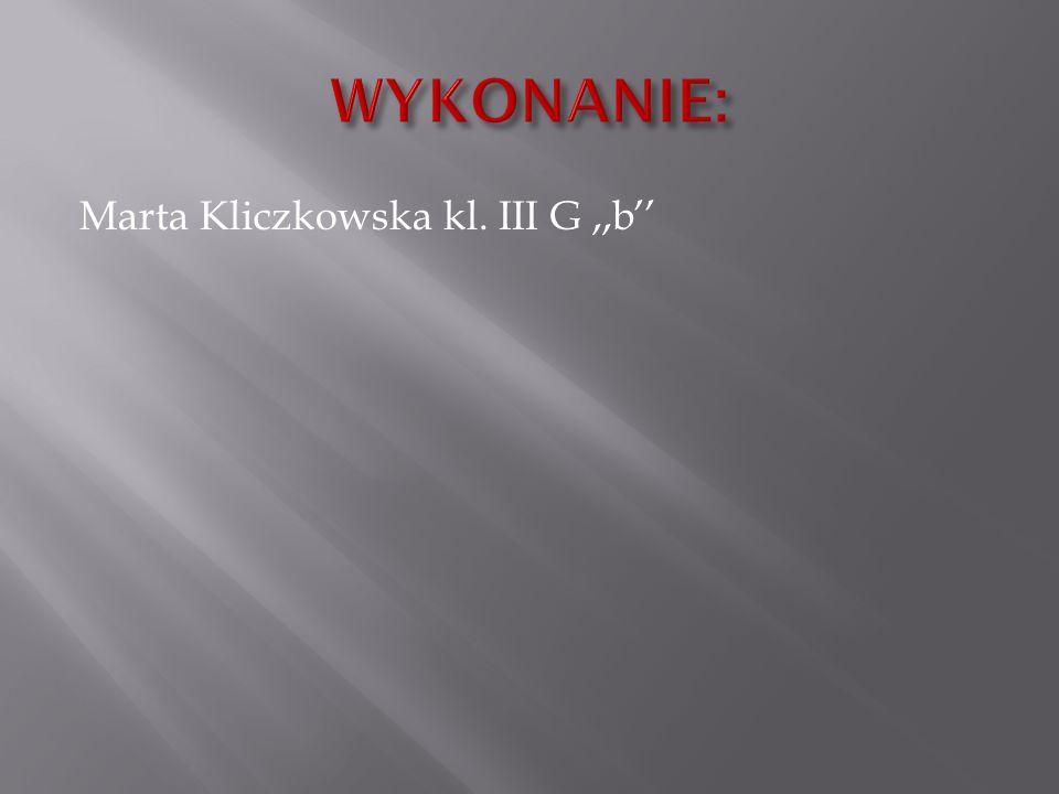 WYKONANIE: Marta Kliczkowska kl. III G ,,b''