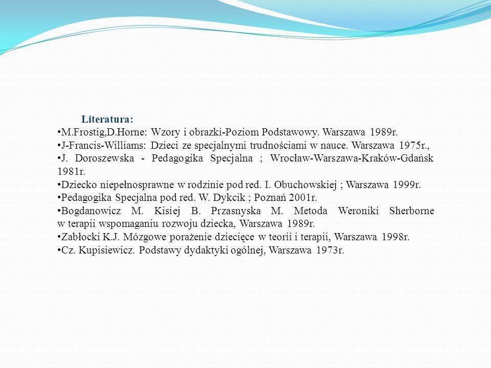 Literatura: M.Frostig,D.Horne: Wzory i obrazki-Poziom Podstawowy. Warszawa 1989r.
