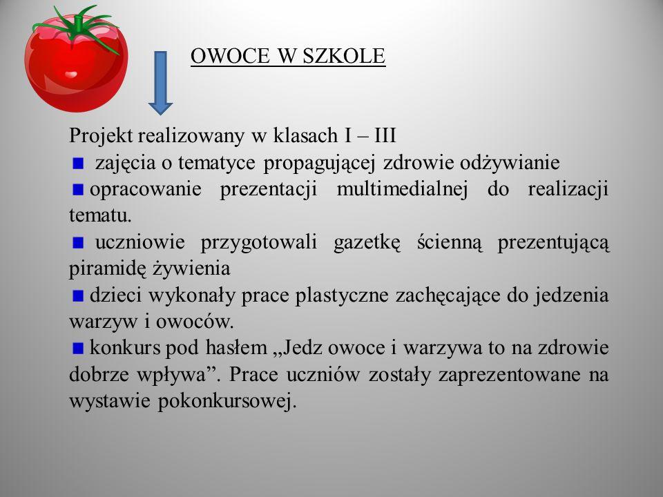 OWOCE W SZKOLE Projekt realizowany w klasach I – III. zajęcia o tematyce propagującej zdrowie odżywianie.