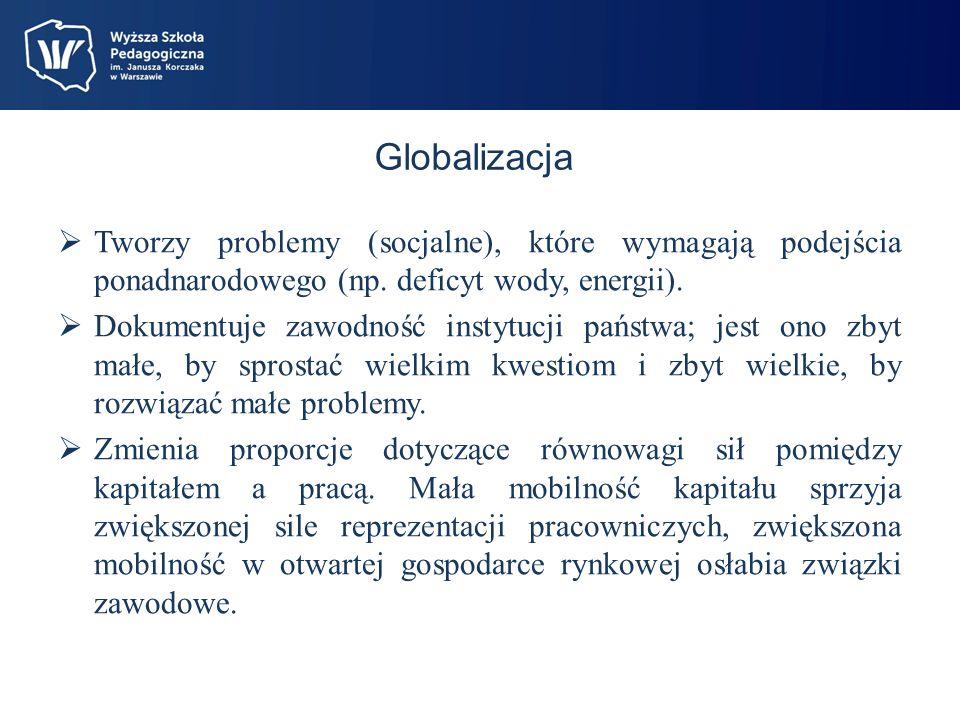 Globalizacja Tworzy problemy (socjalne), które wymagają podejścia ponadnarodowego (np. deficyt wody, energii).