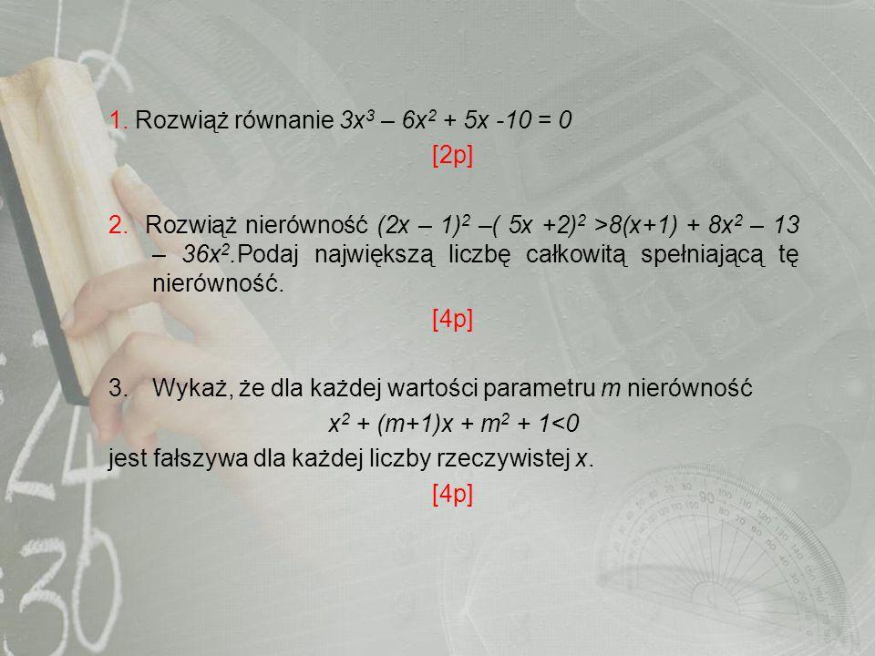 1. Rozwiąż równanie 3x3 – 6x2 + 5x -10 = 0