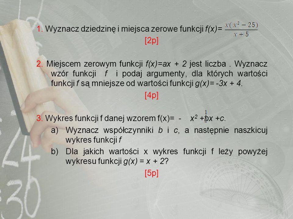 1. Wyznacz dziedzinę i miejsca zerowe funkcji f(x)=