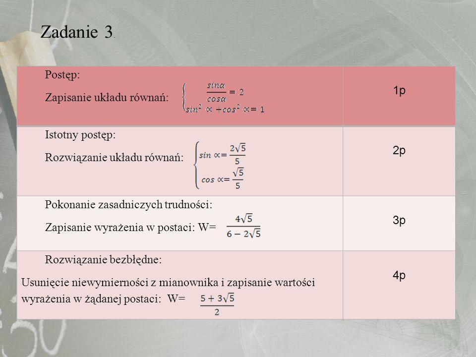 Zadanie 3. Postęp: 1p Zapisanie układu równań: Istotny postęp: 2p