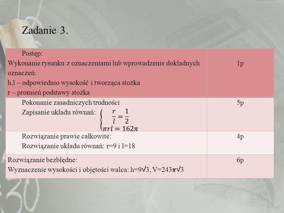 Zadanie 3. Postęp: Wykonanie rysunku z oznaczeniami lub wprowadzenie dokładnych oznaczeń: h,l – odpowiednio wysokość i tworząca stożka.