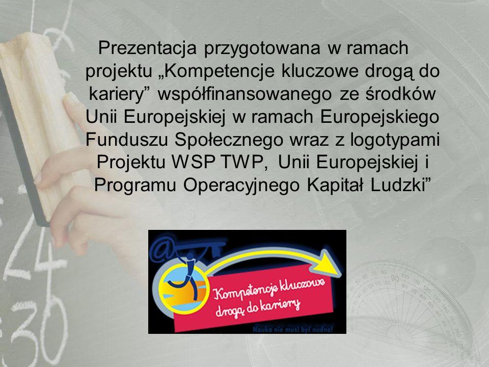 """Prezentacja przygotowana w ramach projektu """"Kompetencje kluczowe drogą do kariery współfinansowanego ze środków Unii Europejskiej w ramach Europejskiego Funduszu Społecznego wraz z logotypami Projektu WSP TWP, Unii Europejskiej i Programu Operacyjnego Kapitał Ludzki"""