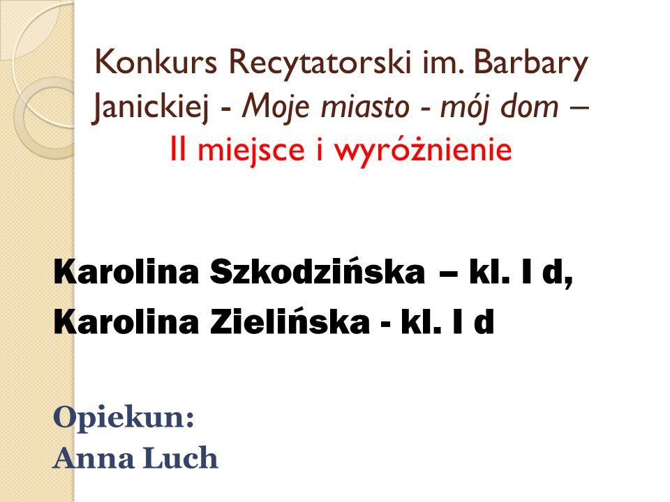 Karolina Szkodzińska – kl. I d, Karolina Zielińska - kl. I d