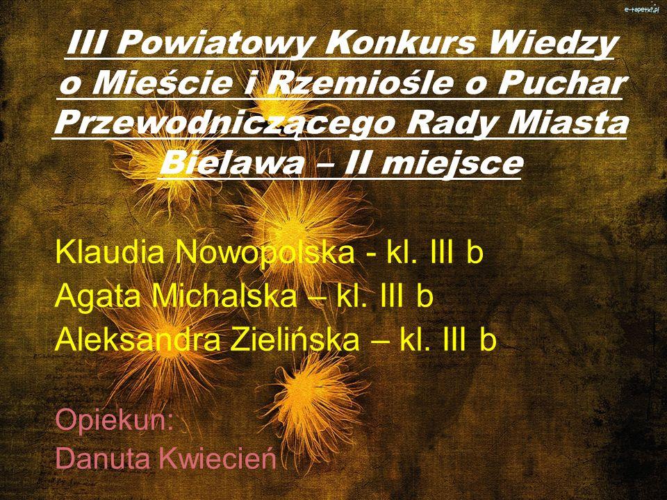 Klaudia Nowopolska - kl. III b Agata Michalska – kl. III b