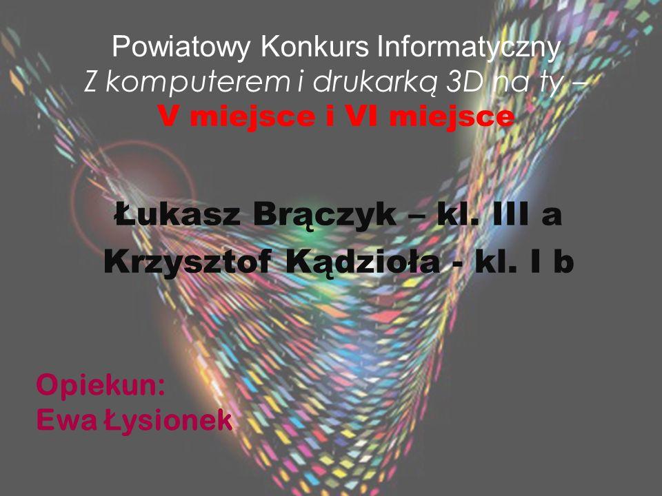 Łukasz Brączyk – kl. III a Krzysztof Kądzioła - kl. I b