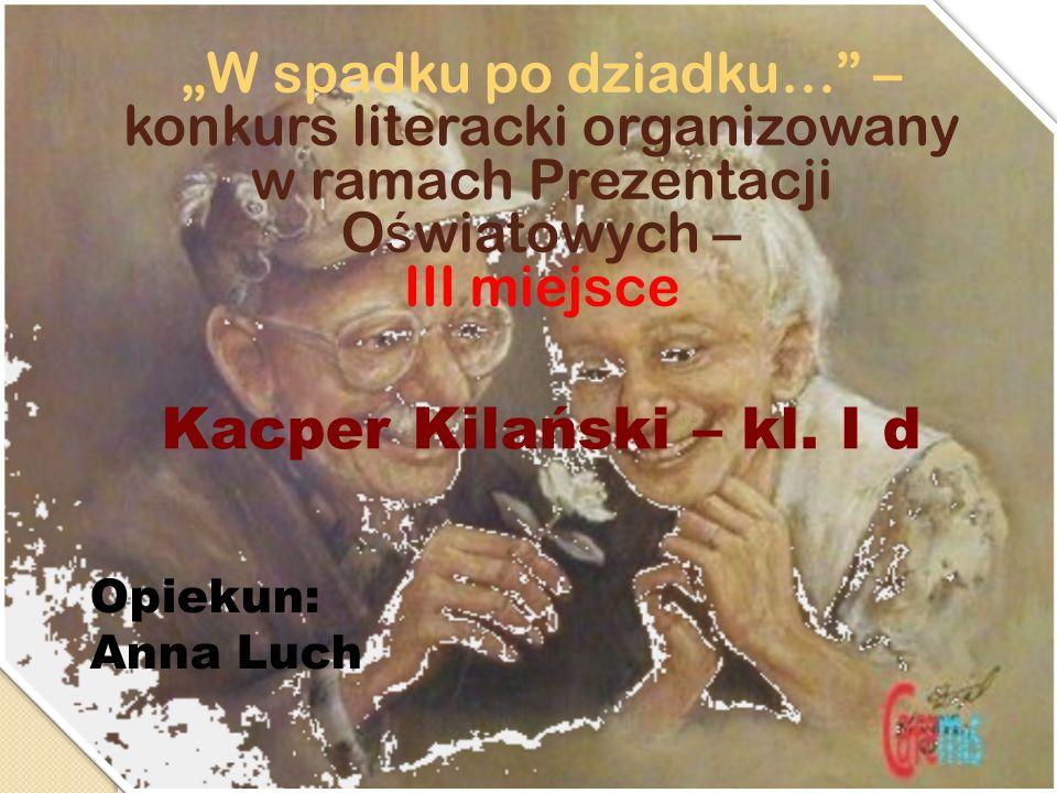 Kacper Kilański – kl. I d III miejsce Opiekun: Anna Luch