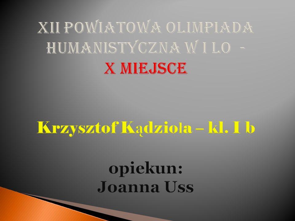 XII Powiatowa Olimpiada Humanistyczna w I LO - X miejsce Krzysztof Kądzioła – kl.