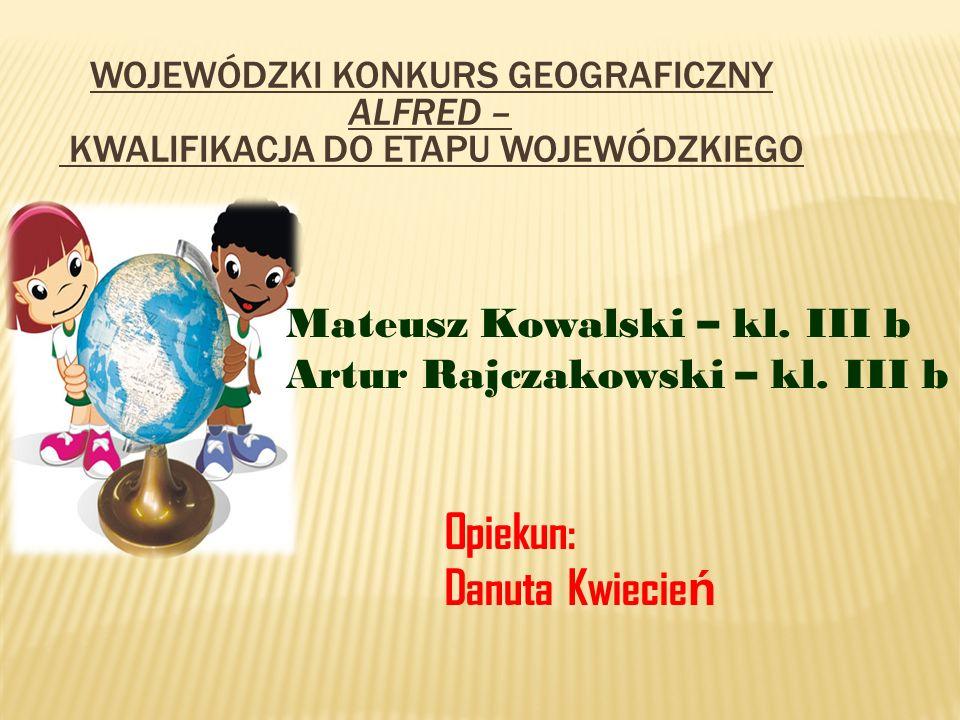 Opiekun: Danuta Kwiecień Mateusz Kowalski – kl. III b