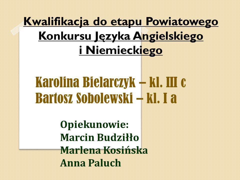 Karolina Bielarczyk – kl. III c Bartosz Sobolewski – kl. I a