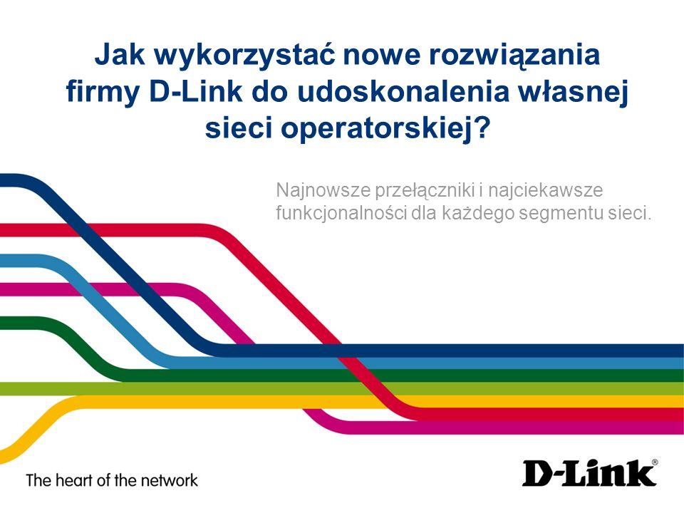 Jak wykorzystać nowe rozwiązania firmy D-Link do udoskonalenia własnej sieci operatorskiej
