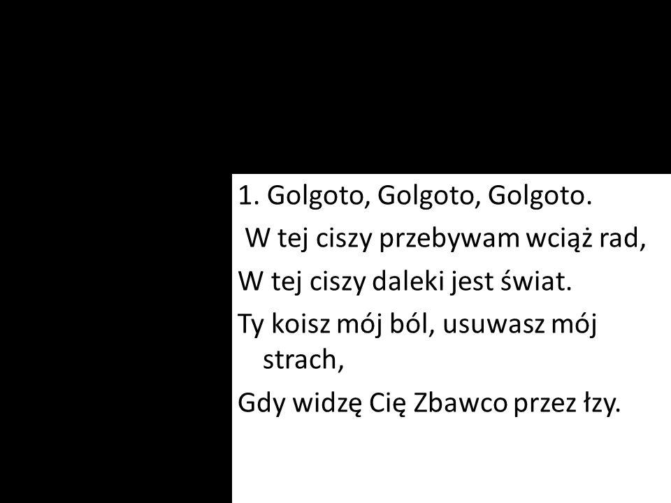 1. Golgoto, Golgoto, Golgoto