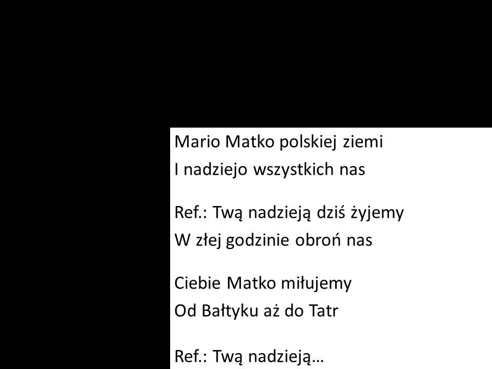 Mario Matko polskiej ziemi I nadziejo wszystkich nas