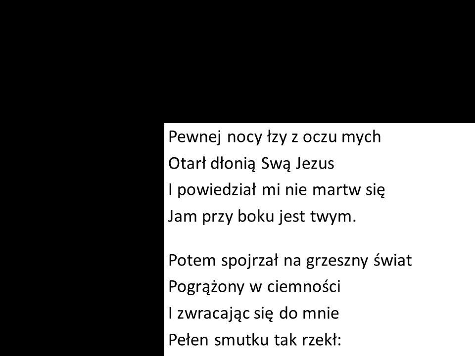 Pewnej nocy łzy z oczu mych Otarł dłonią Swą Jezus