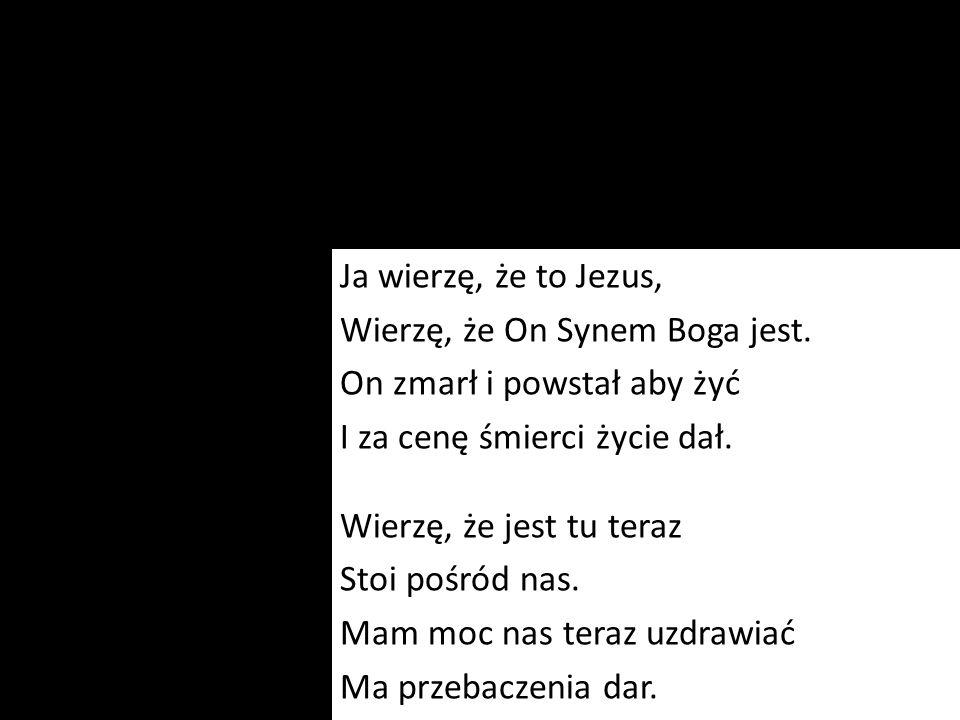Ja wierzę, że to Jezus, Wierzę, że On Synem Boga jest
