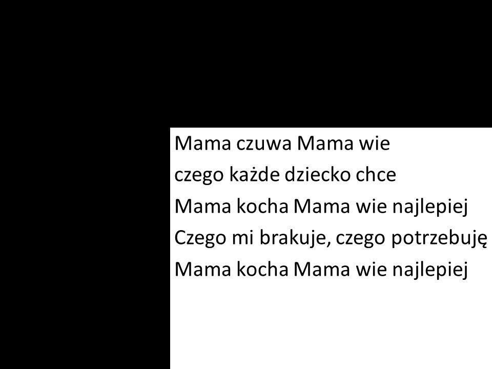 Mama czuwa Mama wie czego każde dziecko chce Mama kocha Mama wie najlepiej Czego mi brakuje, czego potrzebuję