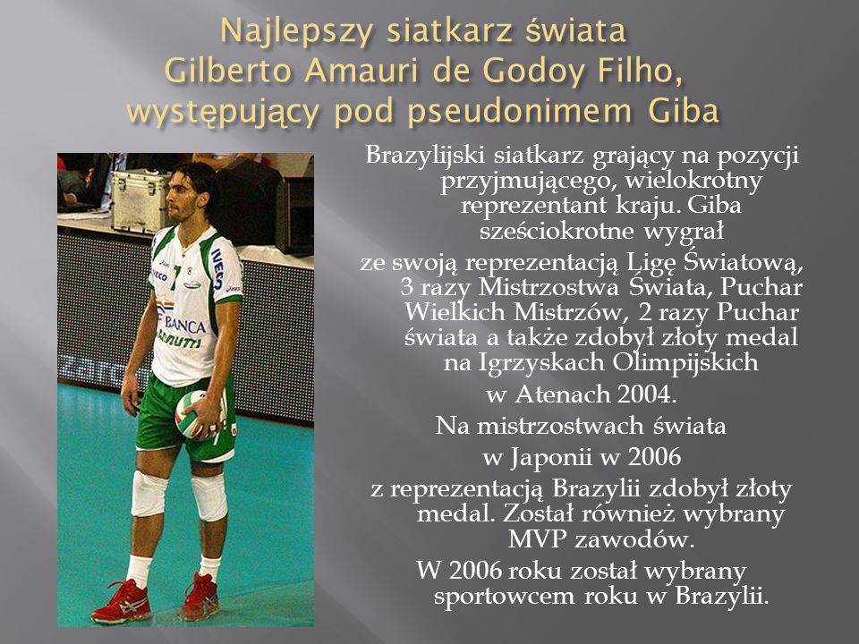 Najlepszy siatkarz świata Gilberto Amauri de Godoy Filho, występujący pod pseudonimem Giba