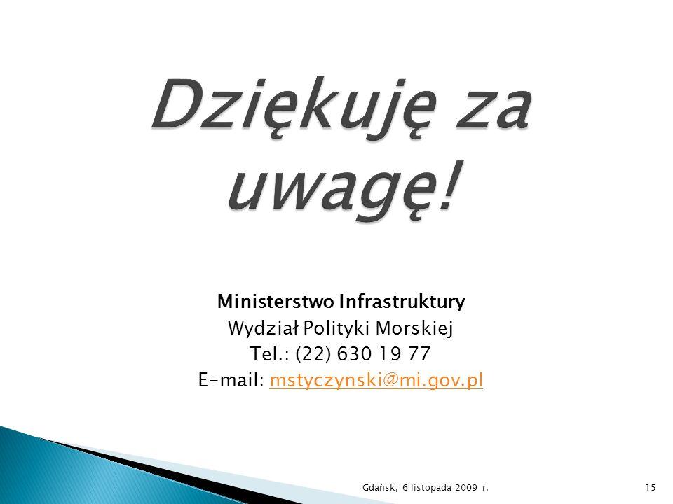 Dziękuję za uwagę! Ministerstwo Infrastruktury Wydział Polityki Morskiej Tel.: (22) 630 19 77 E-mail: mstyczynski@mi.gov.pl