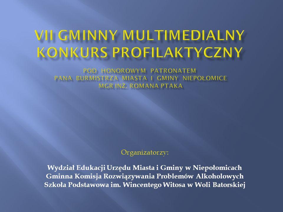 VII GMINNY MULTIMEDIALNY KONKURS PROFILAKTYCZNY pod honorowym patronatem Pana Burmistrza Miasta i Gminy Niepołomice mgr inż. Romana Ptaka
