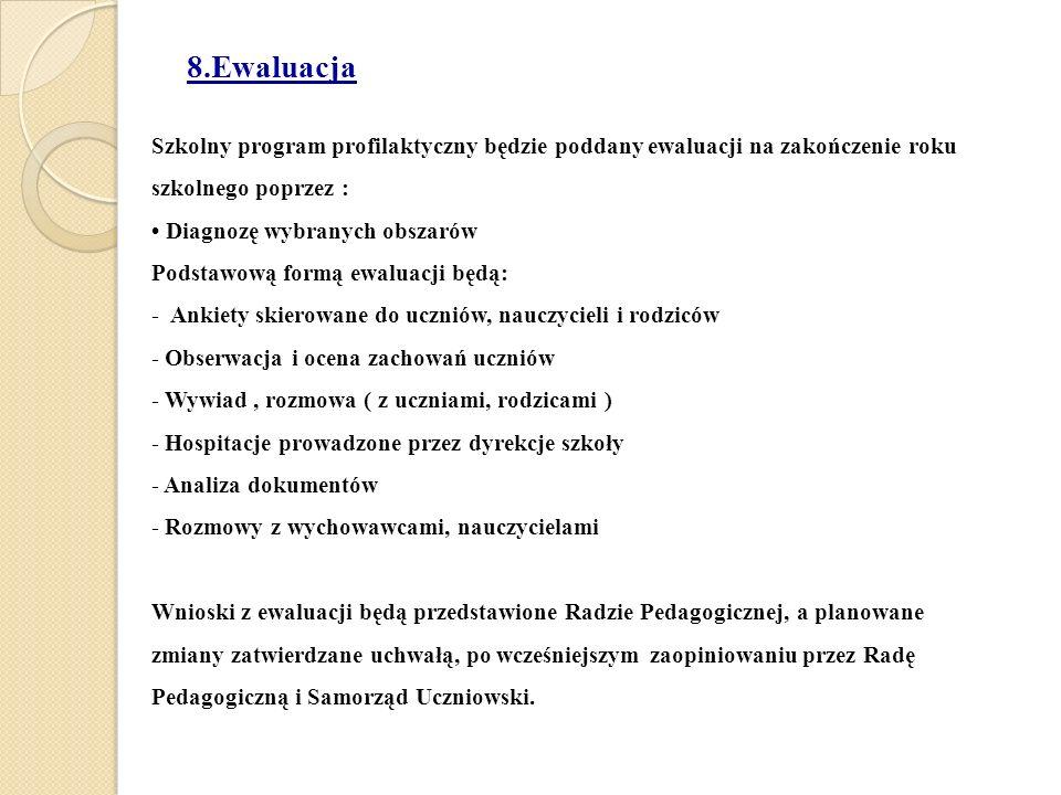 8.Ewaluacja Szkolny program profilaktyczny będzie poddany ewaluacji na zakończenie roku szkolnego poprzez :