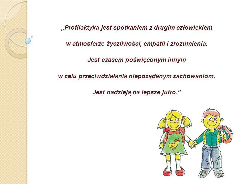 """""""Profilaktyka jest spotkaniem z drugim człowiekiem w atmosferze życzliwości, empatii i zrozumienia."""