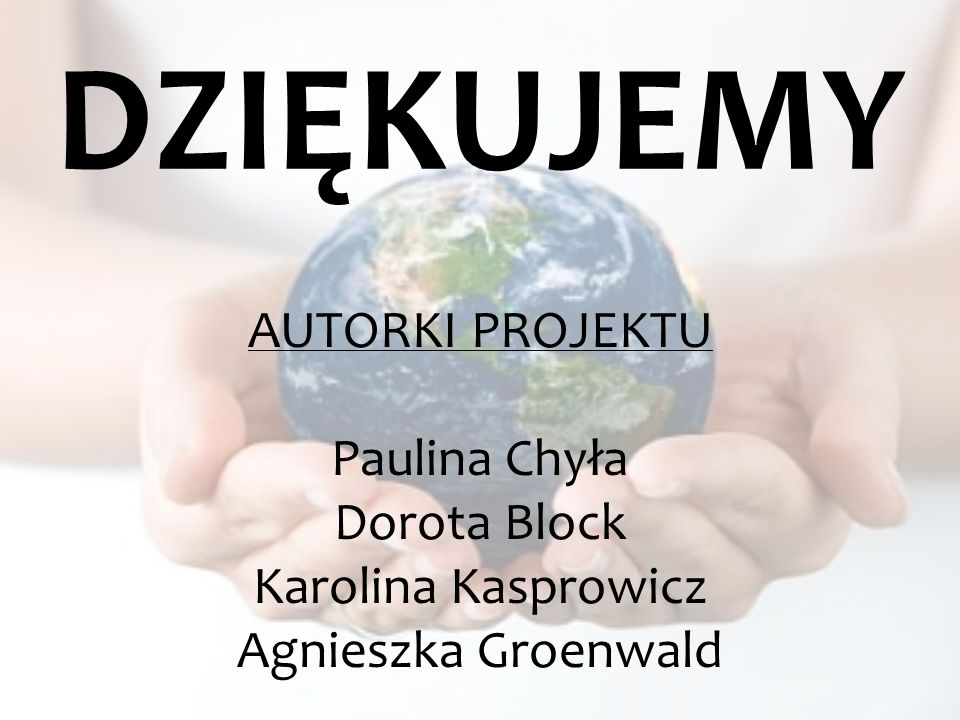 DZIĘKUJEMY AUTORKI PROJEKTU Paulina Chyła Dorota Block