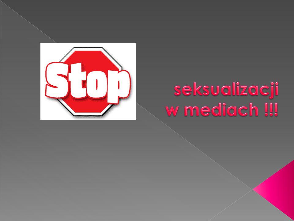 seksualizacji w mediach !!!