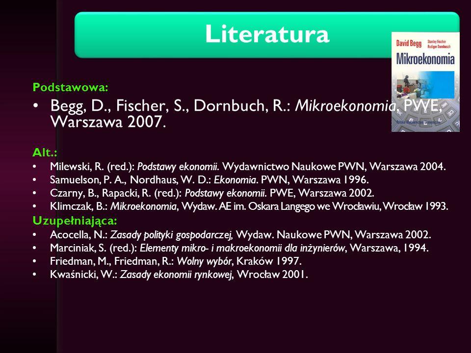 LiteraturaPodstawowa: Begg, D., Fischer, S., Dornbuch, R.: Mikroekonomia, PWE, Warszawa 2007. Alt.: